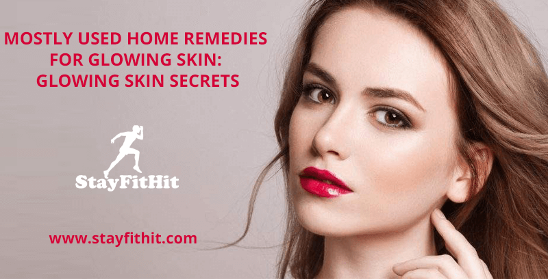 Mostly Used Home Remedies For Glowing Skin: Glowing Skin Secrets