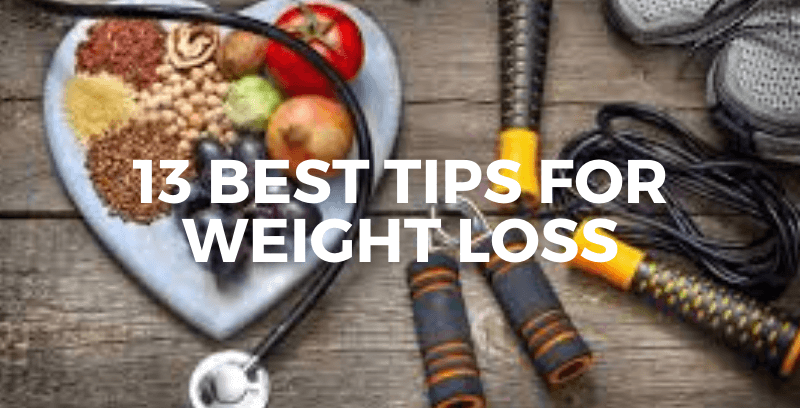 13 Best Tips For Weight Loss That Really Helps You!