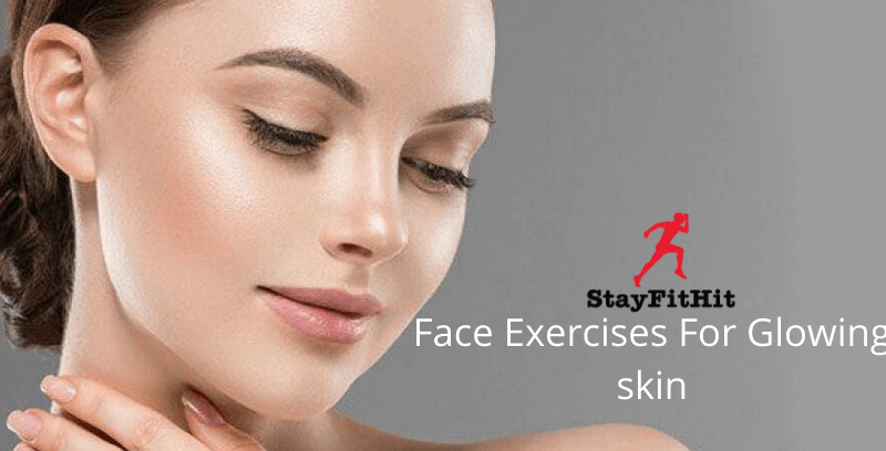 Face Exercises For Glowing Skin That Works Amazingly